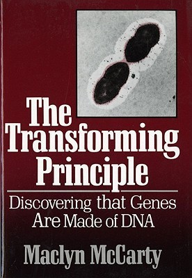 The Transforming Principle: Discovering that Genes Are Made of DNA  by  MacLyn McCarty