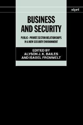 Business and Security: Public-Private Sector Relationships in a New Security Environment  by  Alyson J.K. Bailes