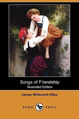 Songs of Friendship (Illustrated Edition)  by  James Whitcomb Riley