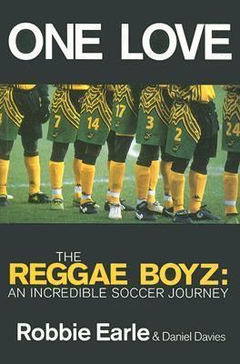 One Love: Jamaicas Reggae Boyz in the 1998 World Cup Robbie Earle