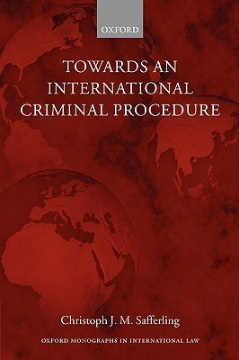Towards an International Criminal Procedure Christoph Safferling