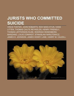 Jurists Who Committed Suicide: Vince Foster, John Robarts, Roh Moo-Hyun, Hans Litten, Thomas Caute Reynolds, Henry Friendly  by  Source Wikipedia