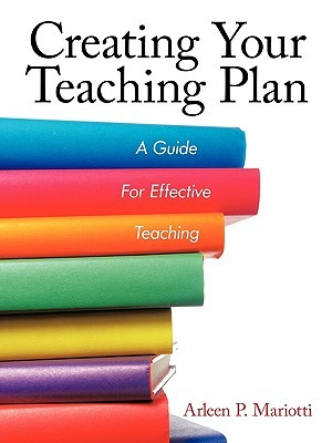 Creating Your Teaching Plan: A Guide for Effective Teaching Arleen P. Mariotti