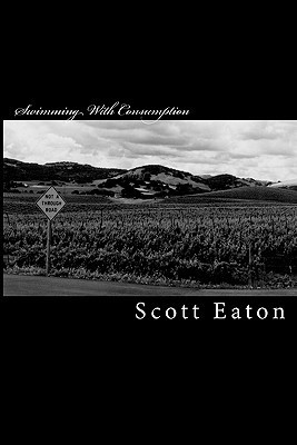 Swimming with Consumption: Collected Writings 1997 - 2000  by  Scott Eaton