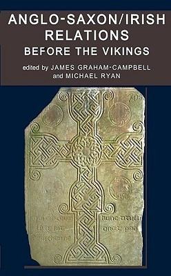 Anglo-Saxon/Irish Relations Before the Vikings  by  James Graham-Campbell