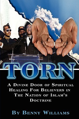 Torn: A Divine Door of Spiritual Healing for Believers in the Nation of Islams Doctrine  by  Benny Williams