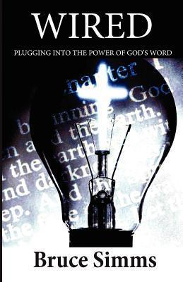 Wired: Plugging Into the Power of Gods Word  by  Bruce S. Simms