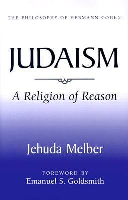 Judaism: A Religion of Reason Jehuda Melber
