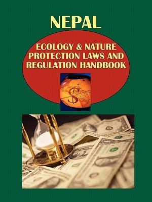 Nepal Ecology & Nature Protection Laws and Regulation Handbook USA International Business Publications