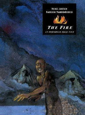 The Fire: An Ethiopian Folk Tale Heinz Janisch