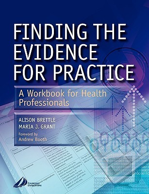 Finding the Evidence for Practice: A Workbook for Health Professionals Alison Brettle