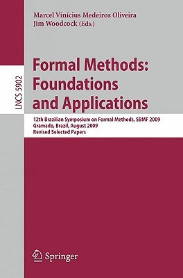 Formal Methods: Foundations And Applications: 12th Brazilian Symposium On Formal Methods, Sbmf 2009 Gramado, Brazil, August 19 21, 2009 Revised Selected ... / Programming And Software Engineering) Marcel Vinícius Medeiros Oliveira