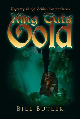 King Tuts Gold: Mystery of the Golden Water-Screw Bill Butler