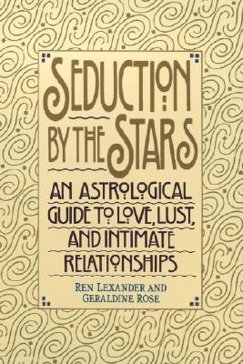 Seduction  by  the Stars: An Astrologcal Guide To Love, Lust, And Intimate Relationships by Ren Lexander