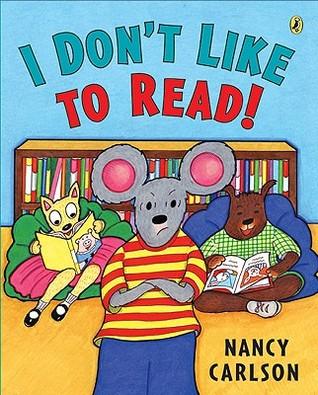 I Dont Like to Read! Nancy Carlson