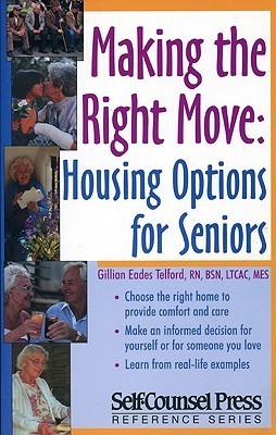 Making The Right Move: Housing Options for Seniors  by  Gillian E. Telford