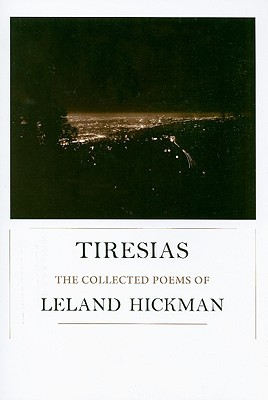 Tiresias: The Collected Poems of Leland Hickman Leland Hickman