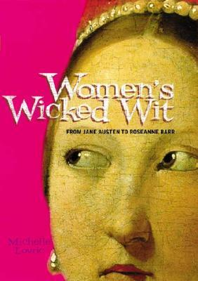 Womens Wicked Wit: From Jane Austen to Rosanne Barr  by  Michelle Lovric