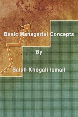 Basic Managerial Concepts  by  Dr Salah Khogali Ismail