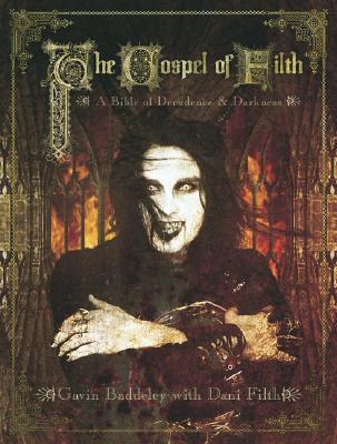 The Gospel of Filth: A Bible of Decadence and Darkness Gavin Baddeley