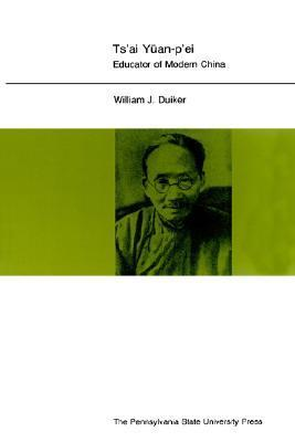Tsai Yuan-PEi: Educator of Modern China  by  William J. Duiker