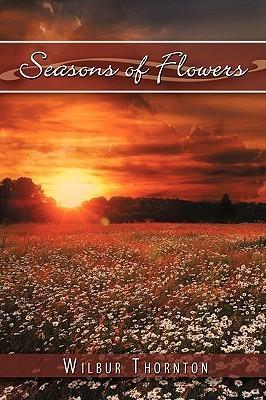 Seasons of Flowers Wilbur Thornton