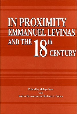 In Proximity: Emmanuel Levinas and the Eighteenth Century  by  Robert Bernasconi