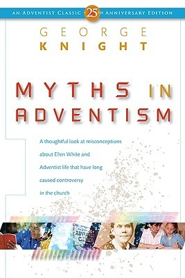 Myths in Adventism: An Interpretive Study of Ellen White, Education, and Related Issues  by  George R. Knight