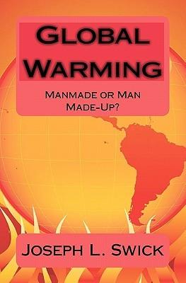 Global Warming: Manmade or Man Made-Up? Joseph L. Swick