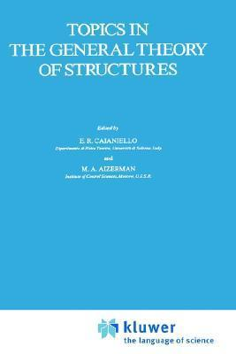 Topics In The General Theory Of Structures  by  Eduardo R. Caianiello