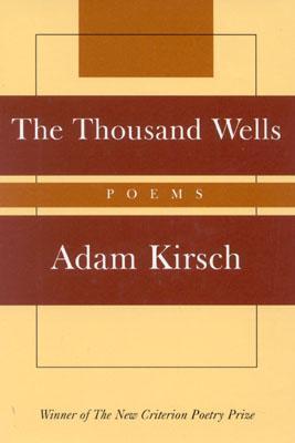 The Thousand Wells: Poems Adam Kirsch
