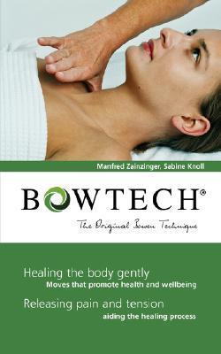 BOWTECH - The Original Bowen Technique: Healing the body gently, Releasing pain and tension  by  Manfred Zainzinger