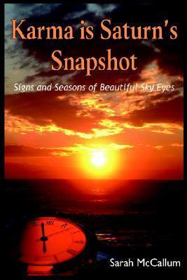 Karma Is Saturns Snapshot: Signs and Seasons of Beautiful Sky Eyes  by  Sarah McCallum