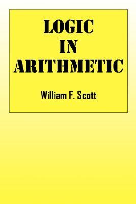 Logic in Arithmetic  by  William F. Scott