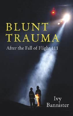 Blunt Trauma: After the Fall of Flight 111 Ivy Bannister
