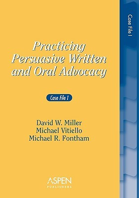 Practicing Persuasive Written and Oral Advocacy: Case File I David W. Miller