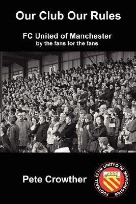Our Club Our Rules  by  Peter Crowther