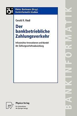 Der Bankbetriebliche Zahlungsverkehr: Infrastruktur-Innovationen Und Wandel Der Zahlungsverkehrsabwicklung  by  Gerald R. Riedl