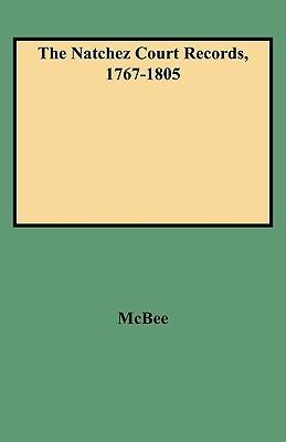 The Natchez Court Records, 1767-1805 McBee