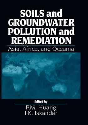 Soils and Groundwater Pollution Remediation  by  P.M. Huang