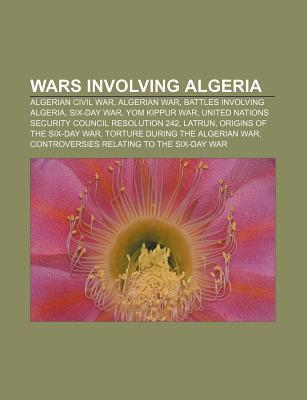 Wars Involving Algeria: Algerian Civil War, Algerian War, Battles Involving Algeria, Six-Day War, Yom Kippur War  by  Source Wikipedia