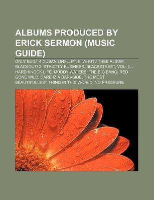 Albums Produced Erick Sermon (Music Guide): Only Built 4 Cuban Linx... PT. II, Whut? Thee Album, Blackout! 2, Strictly Business, Blackstreet by Source Wikipedia