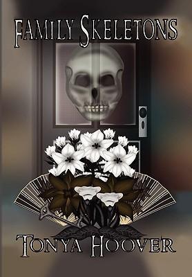 Family Skeletons Tonya Hoover