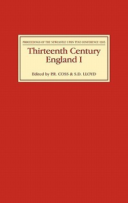 Thirteenth Century England I: Proceedings of the Newcastle Upon Tyne Conference 1985  by  Peter R. Coss