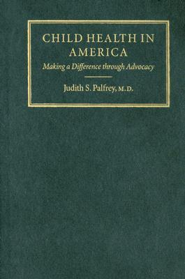 Child Health in America: Making a Difference through Advocacy Judith S. Palfrey