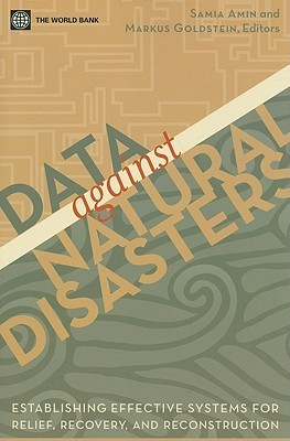 Data Against Disasters: Establishing Effective Systems for Relief, Recovery, and Reconstruction  by  Samia Amin