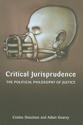 Critical Jurisprudence: The Political Philosophy Of Justice  by  Costas Douzinas