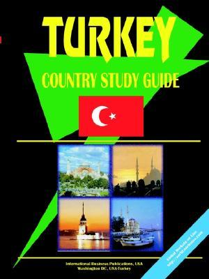 Turkey Country Study Guide  by  USA International Business Publications