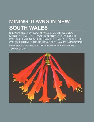 Mining Towns in New South Wales: Broken Hill, New South Wales, Mount Kembla, Kiandra, New South Wales, Niangala, New South Wales, Cobar  by  Source Wikipedia