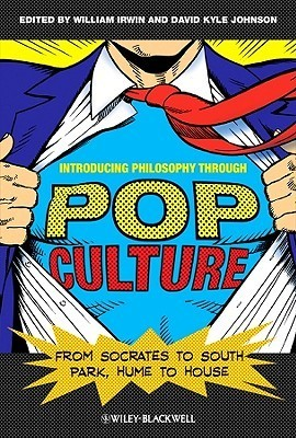 Introducing Philosophy Through Pop Culture: From Socrates to South Park, Hume to House  by  William Irwin
